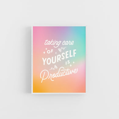 Taking Care of Yourself is Productive Art Print