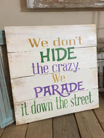 We Don't Hide the Crazy We Parade It Down the Street
