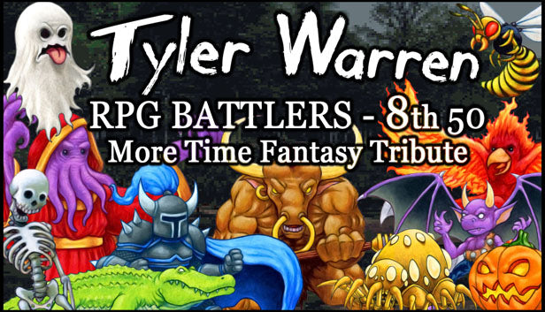 Tyler Warren RPG Battlers 8th 50 - More Time Fantasy Tribute