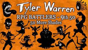 Tyler Warren RPG Battlers 9th 50 - 50 More Shades