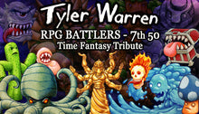Load image into Gallery viewer, Tyler Warren RPG Battlers 7th 50 - Time Fantasy Tribute