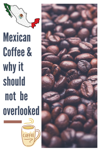 Mexican Coffee and why it shouldn't be overlooked