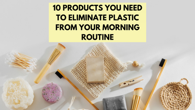 10 Products You Need to Eliminate Plastic From Your Morning Routine