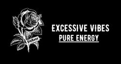 Excessive Vibes | Pure Energy | Em Rose Merch