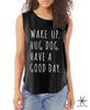 Wake up Hug Dog have a good day Cap Sleeve Tee