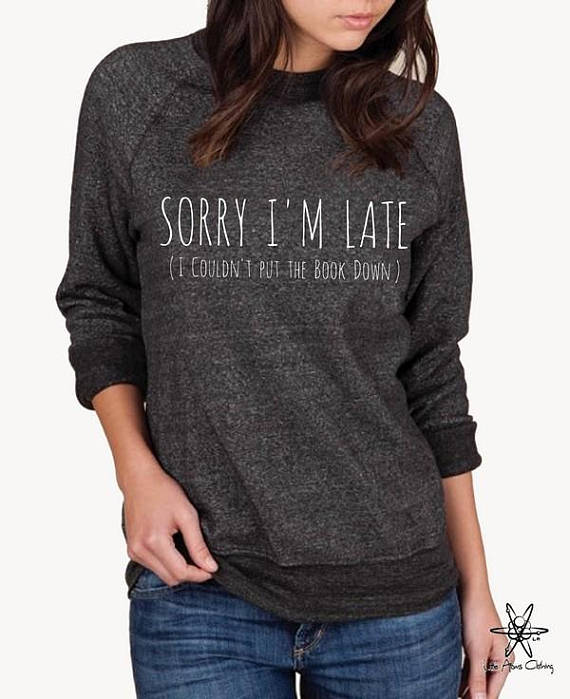 Sorry I'm Late (I Couldn't Put the book down) Champ Sweatshirt