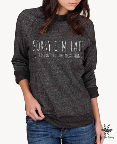 Sorry I'm Late Unisex (I Couldn't Put Down The Book) Champ Sweatshirt
