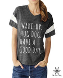 Wake up Hug Dog Have a Good Day Powder Puff Tee