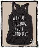 Wake up Hug Dog Have a Good Day Tank