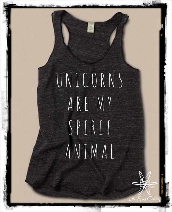 Unicorns are my Spirit Animal Tank