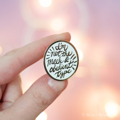 Not the Meek and Obedient Type Enamel Pin