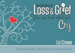 The Little Book of Loss & Grief by Liz Crowe