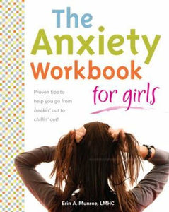 The Anxiety Workbook for Girls By Erin A. Munroe
