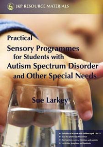 Practical Sensory Programmes For Students with Autism by Sue Larkey