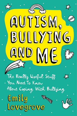 Autism, Bullying and Me by Emily Lovegrove