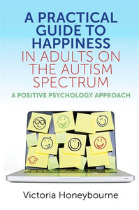 A Practical Guide to Happiness in Adults on the Autism Spectrum