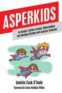 Asperkids An Insider's Guide to Loving, Understanding and Teaching Children with Asperger Syndrome