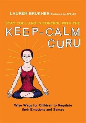 Stay Cool and In Control with the Keep-Calm Guru. By Lauren Brukner