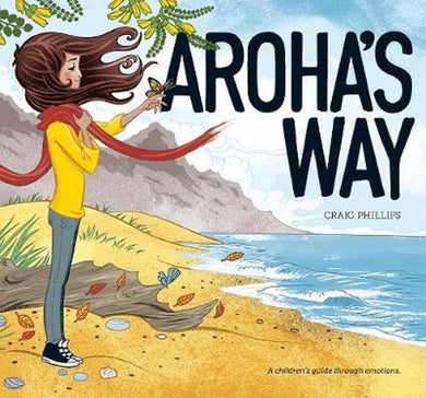 Aroha's Way: A Children's Guide Through Emotions by Craig Phillips