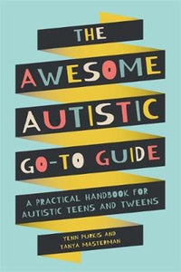The Awesome Autistic Go-To Guide - A Practical Handbook for Autistic Teensby Yenn Purkis