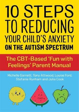 10 Steps to Reducing Your Child's Anxiety on the Autism Spectrum by Tony Attwood