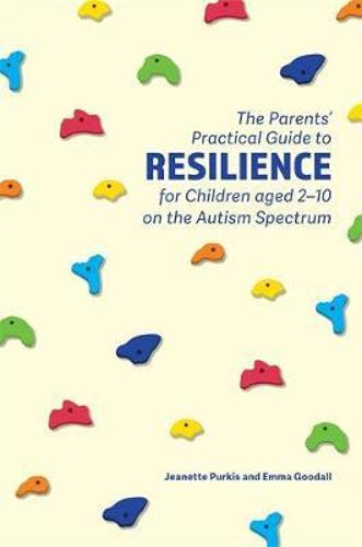 The Parents' Practical Guide to Resilience for Children aged 2-10 on the Autism Spectrum By Yenn Purkis