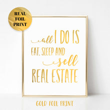 Load image into Gallery viewer, All I Do is Eat, Sleep and Sell Real Estate Poster Print