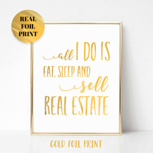 All I Do is Eat, Sleep and Sell Real Estate Poster Print