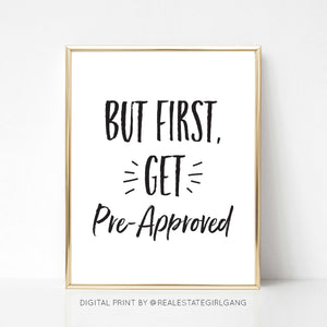 But First Get Pre-Approved - DIGITAL PRINT