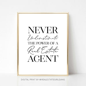 Never Underestimate the Power of a Real Estate Agent - DIGITAL PRINT