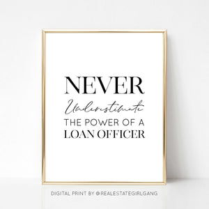 Never Underestimate the Power of a Loan Officer - DIGITAL PRINT