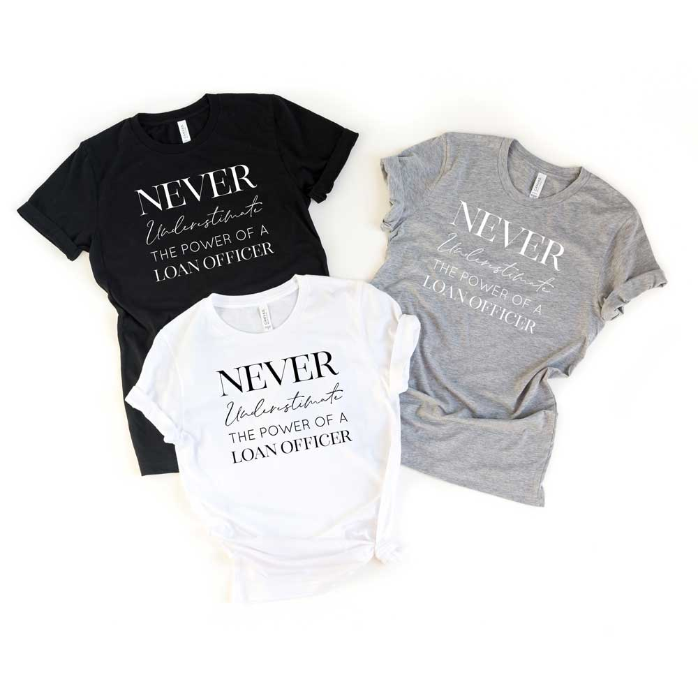 Never Underestimate the Power of a Loan Officer Unisex Tee