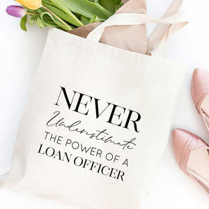Never Underestimate the Power of a Loan Officer Tote Bag