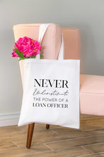 Load image into Gallery viewer, Never Underestimate the Power of a Loan Officer Tote Bag
