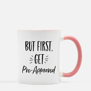 But First Get Pre-Approved Coffee Mug