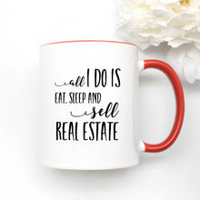 Load image into Gallery viewer, All I Do is Eat Sleep and Sell Real Estate Coffee Mug