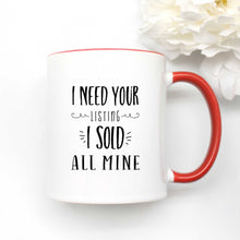 Load image into Gallery viewer, I Need Your Listing I Sold All Mine Coffee Mug