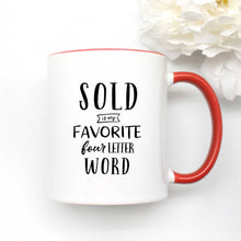 Load image into Gallery viewer, Sold is My Favorite Four Letter Word Coffee Mug