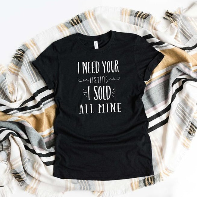 I Need Your Listing I Sold All Mine Unisex Tee