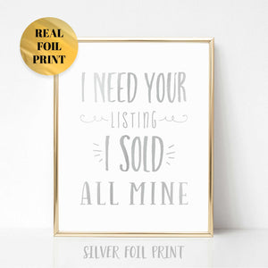 I Need Your Listing I Sold All Mine Poster Print