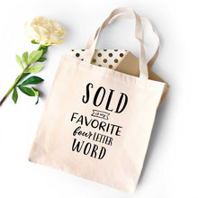 Load image into Gallery viewer, Sold is My Favorite Four Letter Word Tote Bag
