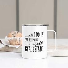 Load image into Gallery viewer, All I Do is Eat, Sleep and Sell Real Estate Travel Mug