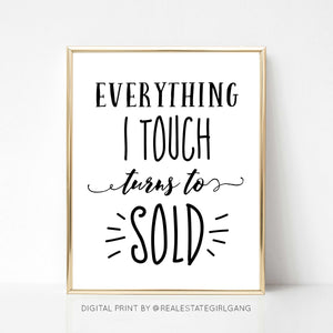 Everything I Touch Turns to Sold - DIGITAL PRINT