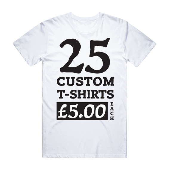 25 White Custom Screen Printed T-Shirts (1 Colour Print)
