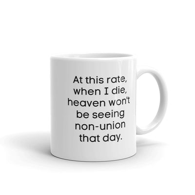 """At this rate when I die, Heaven won't be seeing non-union that day"" Mug"