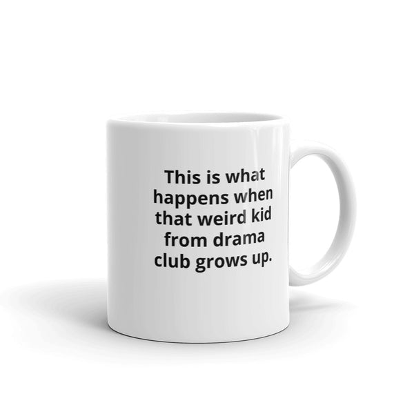 Weird kid from Drama Club Mug