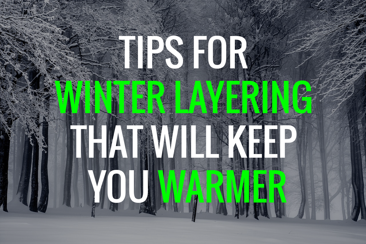 Tips for winter layering that will keep you warmer