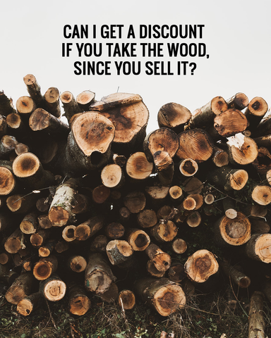 Question 5: Can I get a discount if you take the wood and sell it?