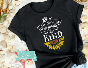 """When you can be anything..be kind"""
