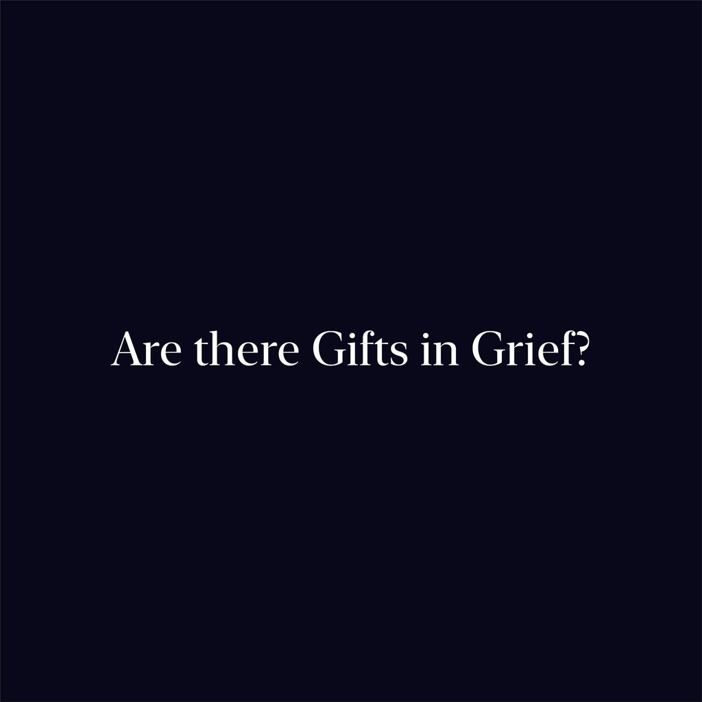 Are there Gifts in Grief?